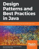 Design Patterns and Best Practices in Java: A comprehensive guide to building smart and reusable code in Java by Adrian Ianculescu