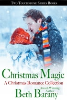 Christmas Magic, A Christmas Romance Collection (Two Touchstone Series Books) by Beth Barany