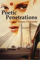 Poetic Penetrations by Sanjay Chitranshi