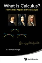 What is Calculus?: From Simple Algebra to Deep Analysis by R Michael Range