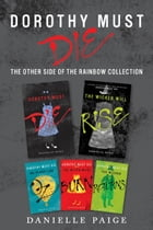Dorothy Must Die: The Other Side of the Rainbow Collection: No Place Like Oz, Dorothy Must Die, The Witch Must Burn, The Wizard Returns, The Wicked Wi by Danielle Paige