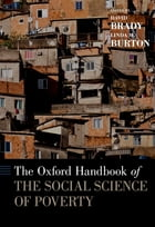 The Oxford Handbook of the Social Science of Poverty by David Brady