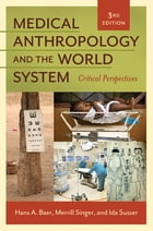 Medical Anthropology and the World System: Critical Perspectives, 3rd Edition: Critical Perspectives