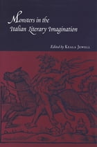 Monsters in the Italian Literary Imagination by Keala Jewell