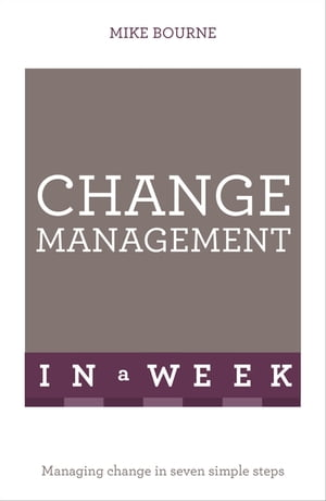 Change Management In A Week Managing Change In Seven Simple Steps