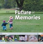 Future of Memories: Sharing Moments with Photoshop Elements and Digital Cameras, The by Dane Howard