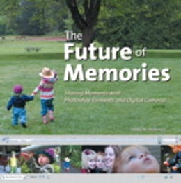 Book Future of Memories: Sharing Moments with Photoshop Elements and Digital Cameras, The by Dane Howard
