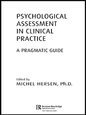 Psychological Assessment in Clinical Practice A Pragmatic Guide