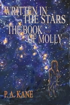 Written in the Stars: The Book Of Molly by P. A. Kane