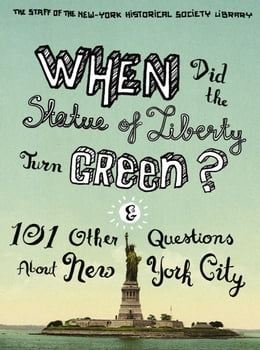 Book When Did the Statue of Liberty Turn Green?: And 101 Other Questions About New York City by The Staff of the New-York Historical Society Library