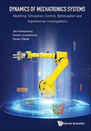 Dynamics of Mechatronics Systems: Modeling, Simulation, Control, Optimization and Experimental Investigations
