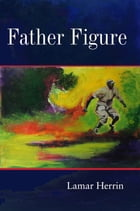 Father Figure by Lamar Herrin