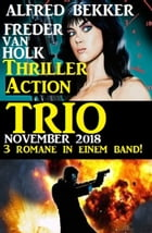 Thriller Action Trio November 2018 - 3 Romane in einem Band! by Alfred Bekker