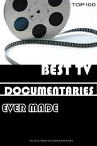 Best Tv Documentaries Ever Made by alex trostanetskiy