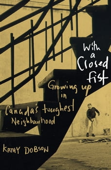 With a Closed Fist: Growing Up in Canada's Toughest Neighbouhood