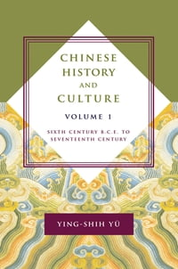 Chinese History and Culture, volume 1: Sixth Century B.C.E. to Seventeenth Century