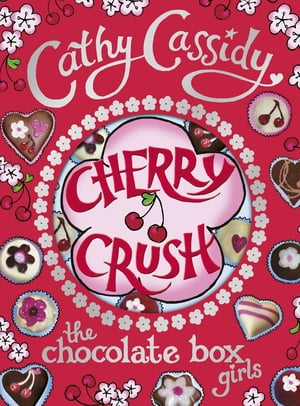 Chocolate Box Girls: Cherry Crush: Cherry Crush Cherry Crush