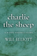 Charlie the Sheep - A Happy Endings Story by Will Elliott