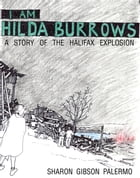 I Am Hilda Burrows: A Story of the Halifax Explosion by Sharon Gibson Palermo