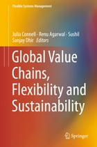 Global Value Chains, Flexibility and Sustainability by Julia Connell