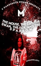 A Dangerous Woman Presents The Mouse, the Cat, the Swan, the Fox, and the Sparrow by Alexandra Kitty