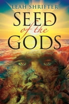 Seed of the Gods by Leah Shrifter