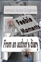 Feeble Moments: From an author's diary by Bernard Harold Curgenven