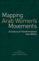 Mapping Arab Women's Movements: A Century of Transformations from Within