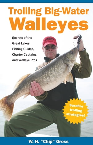 Trolling Big-Water Walleyes Secrets of the Great Lakes Fishing Guides,  Charter Captains,  and Walleye Pros