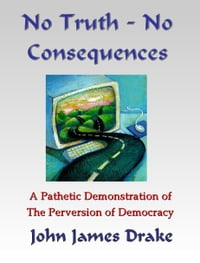 No Truth, No Consequences: A Pathetic Demonstration Of The Perversion Of Democracy