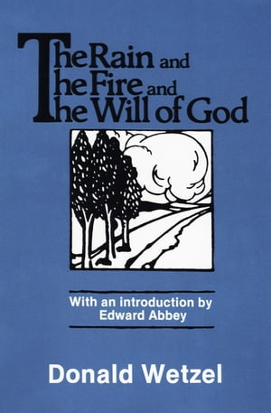 The Rain and the Fire and the Will of God by Donald Wetzel