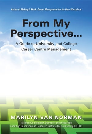 From My Perspective... A Guide to University and College Career Centre Management