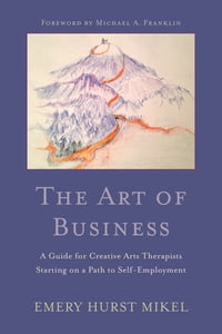 The Art of Business: A Guide to Self-Employment for Creative Arts Therapists