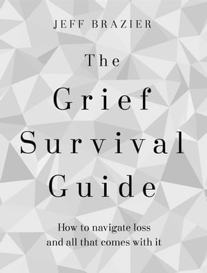 The Grief Survival Guide How to navigate loss and all that comes with it