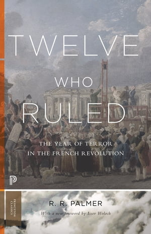 Twelve Who Ruled The Year of Terror in the French Revolution