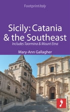 Sicily: Catania & the Southeast Footprint Focus Guide: Includes Taormina & Mount Etna by Mary-Ann Gallagher