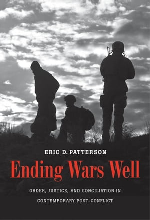 Ending Wars Well Order,  Justice,  and Conciliation in Contemporary Post-Conflict