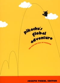 Pikachu s Global Adventure: The Rise and Fall of Pokémon