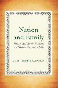 Nation and Family: Personal Law, Cultural Pluralism, and Gendered Citizenship in India