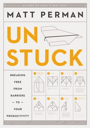 Unstuck Breaking Free from Barriers to Your Productivity