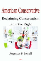 American Conservative: Reclaiming Conservatism From the Right by Augustus P. Lowell