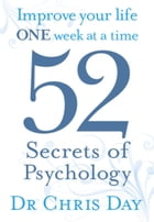 52 Secrets of Psychology: Improve Your Life One Week At a Time by Chris Day