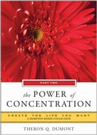The Power of Concentration, Part Two: Create the Life You Want, A Hampton Roads Collection by Theron Q. Dumont, Mina Parker