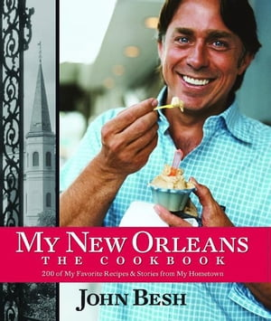My New Orleans: The Cookbook: The Cookbook by John Besh