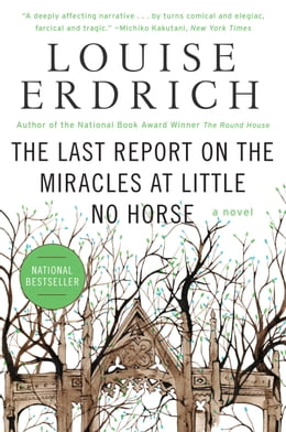 Book The Last Report on the Miracles at Little No Horse: A Novel by Louise Erdrich