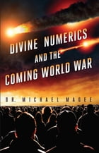 Divine Numerics and the Coming World War by Michael Magee