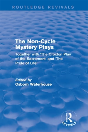 The Non-Cycle Mystery Plays Together with 'The Croxton Play of the Sacrament' and 'The Pride of Life'