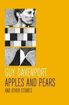 Apples and Pears: And Other Stories by Guy Davenport