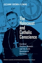 Holocaust and Catholic Conscience, The: Cardinal Aloisius Muench and the Guilt Question in Germany by Suzanne Brown-Fleming