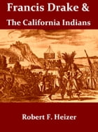 Francis Drake and the California Indians, 1579 [Illustrated] by Robert F. Heizer